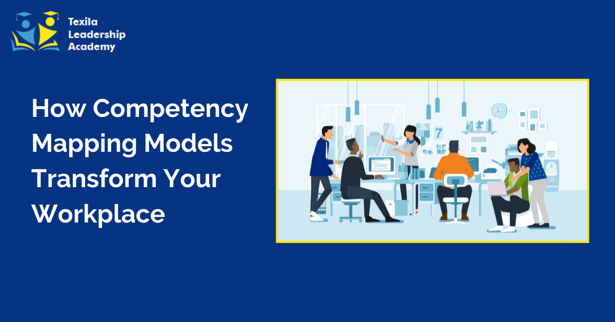How Competency Mapping Models Transform Your Workplace